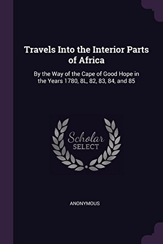 Download Travels Into the Interior Parts of Africa: By the Way of the Cape of Good Hope in the Years 1780, 8L, 82, 83, 84, and 85 ebook