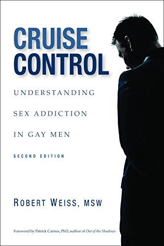 Cruise Control: Understanding Sex Addiction in Gay Men (The Cruise Control Diet)