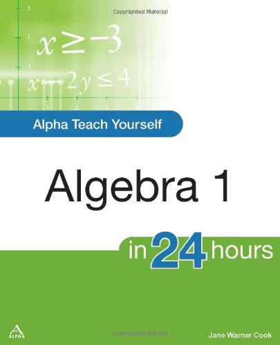 Alpha Teach Yourself Algebra I In 24 Hours (Alpha Books Teach Yourself In 24 Hours)
