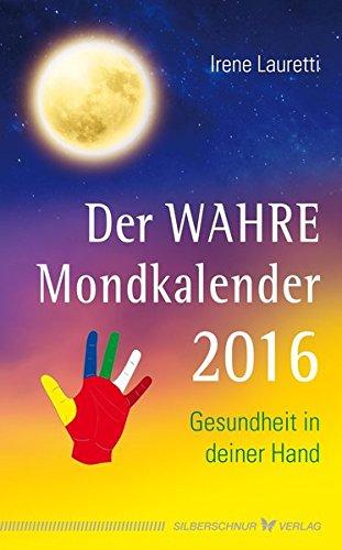 Der WAHRE Mondkalender 2016. Gesundheit in deiner Hand