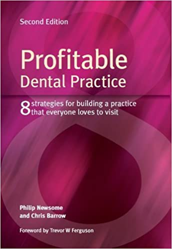 Book Profitable Dental Practice: 8 strategies for building a practice that everyone loves to visit, 2nd edition by Philip Newsome, Chris Barrow (2014)