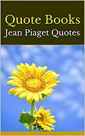 quote books jean piaget quotes kindle edition by alida