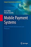 Mobile Payment Systems: Secure Network Architectures and Protocols Front Cover