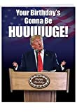 Funny President Trump Birthday Card (8.5' x 11') - Jumbo'Trump Huuuge' Happy Birthday Greeting Cards - Hilarious Donald Trump Saying Congratulations! (With Envelope) - J2557BDG