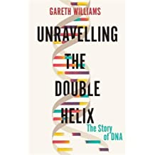 Unravelling the Double Helix: The Lost Heroes of DNA (English Edition)