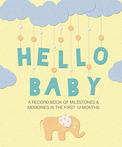 (Hello Baby: A record book of milestones and memories in the first 12 months)