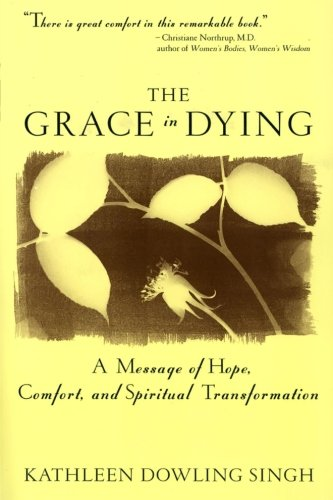 The Grace In Dying   How We Are Transformed Spiritually As We Die