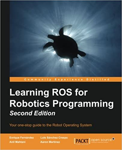 Learning ROS for Robotics Programming - Second Edition: Your