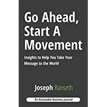 Go Ahead, Start A Movement: Insights to Help You Take Your Message to the World