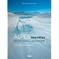 Alpes secrètes: Entre trek et alpinisme - De la Méditerranée à la Slovénie