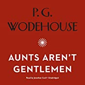 Aunts Aren't Gentlemen: The Jeeves and Wooster Series | P. G. Wodehouse