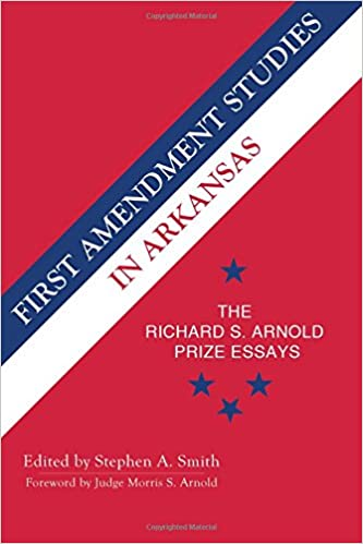 first amendment studies in arkansas the richard s arnold prize  first amendment studies in arkansas the richard s arnold prize essays stephen smith 9781682260081 amazon com books