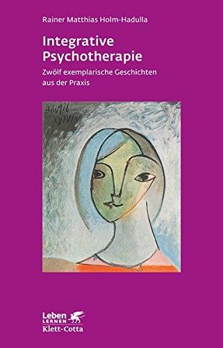Integrative Psychotherapie: Zwölf exemplarische Geschichten aus der Praxis (Leben lernen)