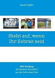 Steht auf, wenn Ihr Zebras seid: MSV Duisburg - Die Spielzeit 2012/2013