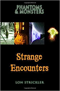 Book Phantoms & Monsters: Strange Encounters by Lon Strickler (2016-03-08)