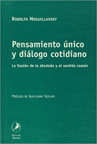 Pensamiento unico y dialogo cotidiano (Spanish Edition): Rodolfo Moguillansky: 9789871081189: Amazon.com: Books