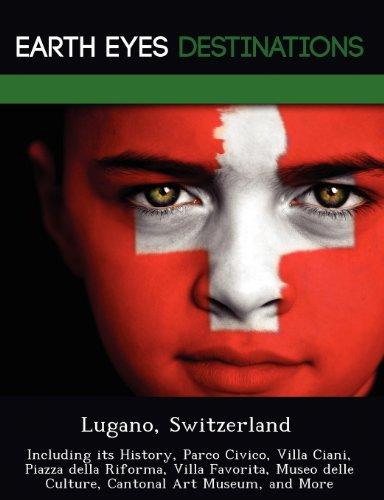 Lugano, Switzerland: Including its History, Parco Civico, Villa Ciani, Piazza della Riforma, Villa Favorita, Museo delle Culture, Cantonal Art Museum, and More
