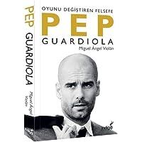 Pep Guardiola: Oyunu Değiştiren Felsefe