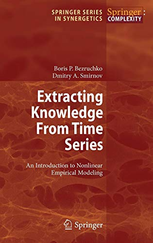 Extracting Knowledge From Time Series: An Introduction to Nonlinear Empirical Modeling (Springer Series in Synergetics)