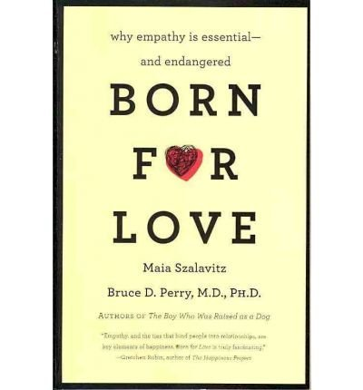 BY Szalavitz, Maia ( Author ) [{ Born for Love: Why Empathy Is Essential--And Endangered By Szalavitz, Maia ( Author ) Apr - 05- 2011 ( Paperback ) } ]