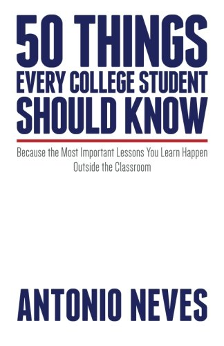 Read Online 50 Things Every College Student Should Know: Because the Most Important Lessons You Learn Happen Outside the Classroom PDF