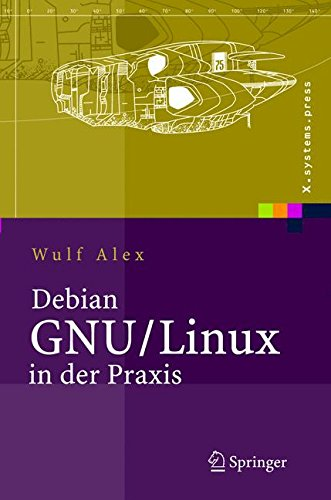 Debian GNU/Linux in der Praxis: Anwendungen, Konzepte, Werkzeuge (X.systems.press) Gebundenes Buch – 11. Oktober 2005 Wulf Alex A. Alex B. Alex Springer