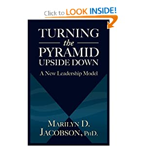 Turning the Pyramid Upside Down: A New Leadership Model Marilyn D Jacobson PhD