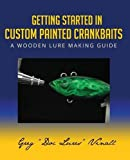 Getting Started In Custom Painted Crankbaits: A Wooden Lure Making Guide