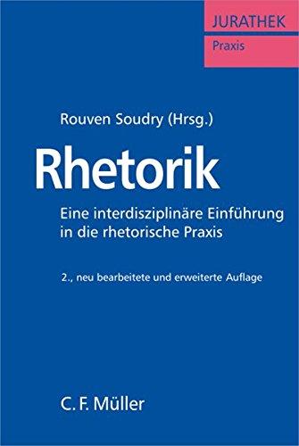 Rhetorik: Eine interdisziplinäre Einführung in die rhetorische Praxis (JURATHEK Praxis)