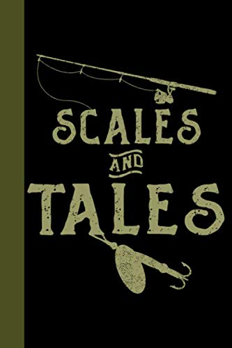Scales and Tales: Tackle Fishing A Logbook To Track Your Fishing Trips, Catches and the Ones That Got Away