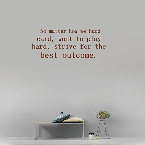 No matter how we hand card, want to play hard, strive for the best outcome. Vinyl Wall Art Inspirational Quotes and Saying Home decor Decal Sticker Size: 15'' X - Uk Kitchen Appliances Currys