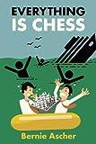 Everything Is Chess-Bernie Ascher