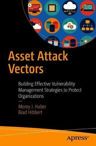 Asset Attack Vectors: Building Effective Vulnerability Management Strategies to Protect Organizations Front Cover