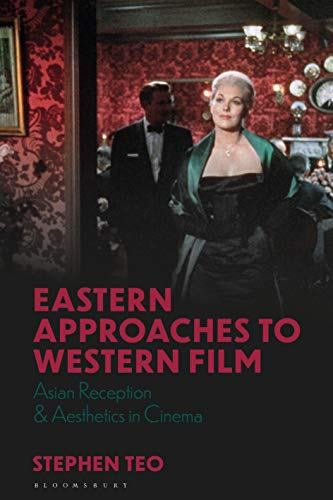 Eastern Approaches to Western Film: Asian Reception and Aesthetics in Cinema (World Cinema) (Asian Cinema)