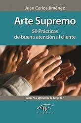 Arte Supremo: 50 Prácticas de buena atención al cliente (Spanish Edition)
