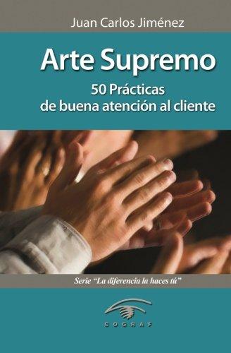 Arte Supremo: 50 Practicas de buena atencion al cliente (Spanish Edition) [Mr Juan Carlos Jimenez] (Tapa Blanda)