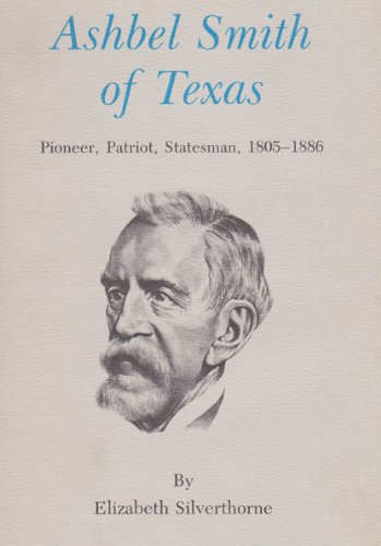 Ashbel Smith of Texas: Pioneer, Patriot, Statesman, 1805-1886 (Centennial Series of the Association of Former Students, Texas A&M - Stores Baytown