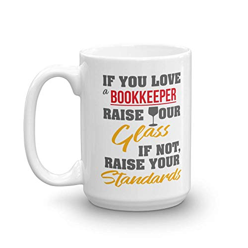 If You Love A Bookkeeper, Raise Your Glass. If Not, Raise Your Standards. Funny Coffee & Tea Gift Mug, Supplies & Bookkeeping Accessories For An Accounting Clerk, CPA Accountant & Bookkeepers (15oz)