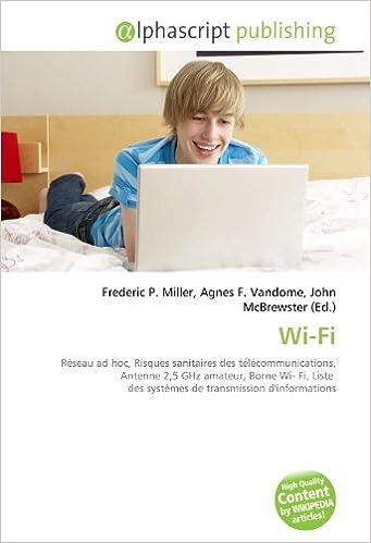 Livres gratuits en ligne Wi-Fi: Réseau ad hoc, Risques sanitaires des télécommunications, Antenne 2,5 GHz amateur, Borne Wi- Fi, Liste  des systèmes de transmission d'informations epub, pdf