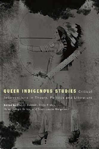 Queer Indigenous Studies: Critical Interventions in Theory, Politics, and Literature (First Peoples: New Directions in Indigenous Studies)