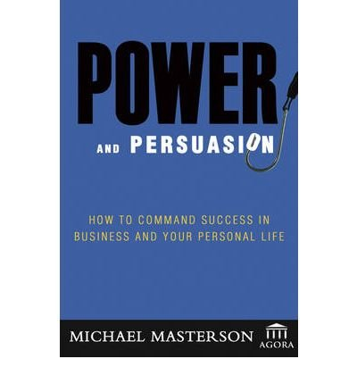 Download Power and Persuasion: How to Command Success in Business and Your Personal Life PDF