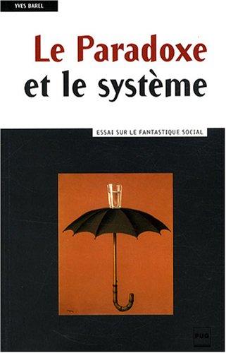 Le Paradoxe et le système : Essai sur le fantastique social Broché – 16 octobre 2008 Yves Barel 2706114789 Sociologie Sciences humaines