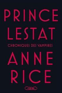 Les Chroniques des Vampires, tome 11 : Prince Lestat par Rice