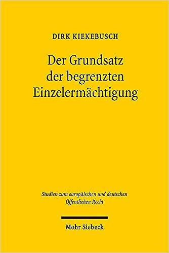 Der Grundsatz Der Begrenzten Einzelermachtigung (Studien Zum Europaischen Und Deutschen Offentlichen Recht)