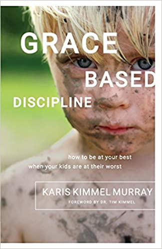 Grace Based Discipline: How to Be at Your Best When Your