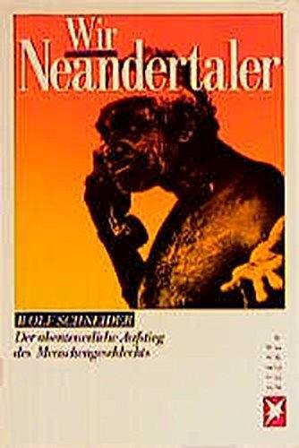 Wir Neandertaler. Der abenteuerliche Aufstieg des Menschengeschlechts.