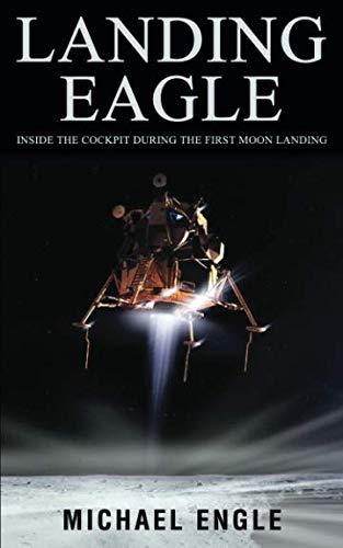 Landing Eagle: Inside the Cockpit During the First Moon Landing (First Moon Landing)