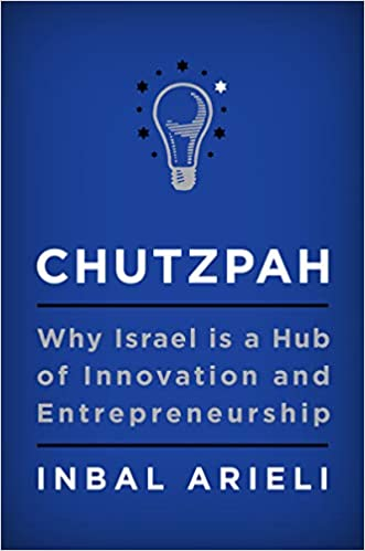 Chutzpah: Why Israel Is a Hub of Innovation and ...