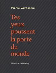 Tes yeux poussent la porte du monde par Pierre Vavasseur