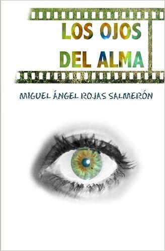 Los ojos del alma (Spanish Edition): Miguel Ángel Rojas Salmerón: 9781501077371: Amazon.com: Books